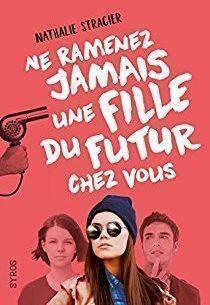 Ne ramenez jamais une fille du futur chez vous- de Nathalie Stragier