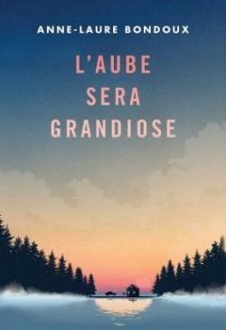 L'aube sera grandiose- d'Anne-Laure Bondoux